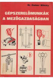 Gépszerelőmunkák a mezőgazdaságban - Ember Mihály dr. - Régikönyvek
