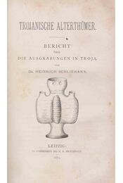 Trojanische Alterthümer. - Schliemann, Heinrich - Régikönyvek