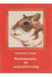 Kedvencem, az aranyhörcsög - Schmidt Egon - Régikönyvek