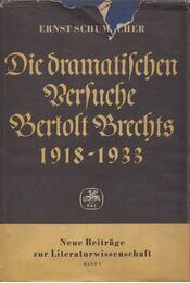 Die dramatischen Versuche Bertolt Brechts - SCHUMACHER, ERNST - Régikönyvek
