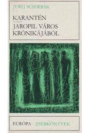 Karantén / Jaropil város krónikájából - Scserbak, Jurij - Régikönyvek