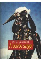 A bűvös sziget - Seabrook, W. B. - Régikönyvek