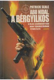 Abu Nidal, a bérgyilkos - Seale, Patrick - Régikönyvek