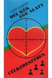 Dél kék ege alatt - Célkeresztben - Seamon, Larry - Régikönyvek