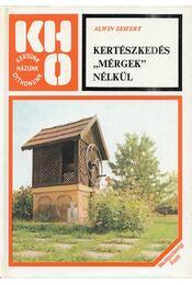 """Kertészkedés """"mérgek"""" nélkül - Seifert, Alwin - Régikönyvek"""