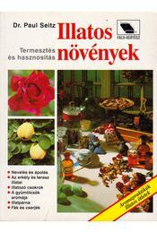 Illatos növények - Seitz, Paul dr. - Régikönyvek
