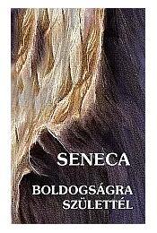 Boldogságra születtél - Seneca - Régikönyvek