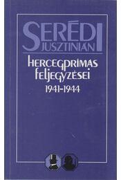 Serédi Jusztinián hercegprímás feljegyzései 1941-1944 - Serédi Juszitián - Régikönyvek