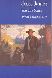 Jesse James Was His Name - SETTLE, WILLIAM A, - Régikönyvek