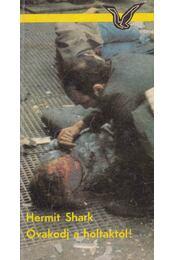 Óvakodj a holtaktól! - Shark, Hermit - Régikönyvek