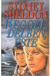 Reggel, délben, este - Sidney Sheldon - Régikönyvek