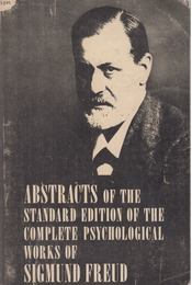 Abstracts of the Standard Edition of the Complete Psychological Works of Sigmund Freud - Sigmund Freud, Carrie Lee Rothgeb - Régikönyvek