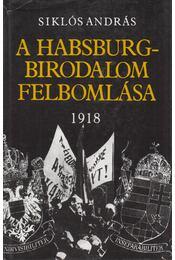 A Habsburg-birodalom felbomlása - Siklós András - Régikönyvek