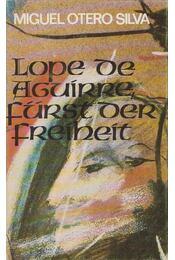 Lope de Aguirre - Fürst der Freiheit - Silva, Miguel Otero - Régikönyvek