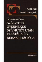 Szívbeteg gyermekek szívműtét utáni ellátása és rehabilitációja - Simon György - Régikönyvek