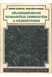Zöldségnövények szabadföldi termesztése a házikertekben - Simon Sándor, Benczédi Ferenc - Régikönyvek