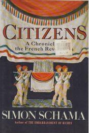 Citizens: A Chronicle of the French Revolution - Simon Schama - Régikönyvek