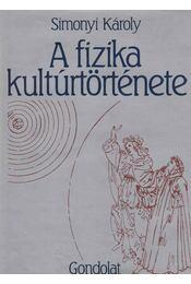 A fizika kultúrtörténete - Simonyi Károly - Régikönyvek