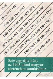 Szöveggyűjtemény az 1945 utáni magyar történelem tanulásához - Sipos Péter, Jóvérné Szirtes Ágota - Régikönyvek