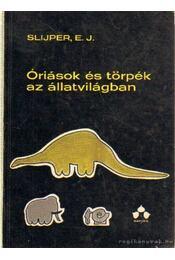 Óriások és törpék az állatvilágban - Slijper, E. J. - Régikönyvek