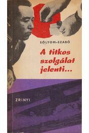 A titkos szolgálat jelenti... - Sólyom József, Szabó László - Régikönyvek