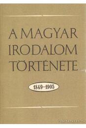 A magyar irodalom története 1849-1905 - Sőtér István, Nagy Miklós, Király István, Diószegi András, Mezei József - Régikönyvek
