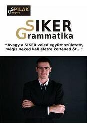 """SIKER Grammatika - """"""""Avagy a siker veled együtt született, mégis neked kell életre keltened őt..."""""""" - Spilák Gergely - Régikönyvek"""
