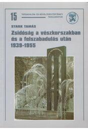 Zsidóság a vészkorszakban és a felszabadulás után - Stark Tamás - Régikönyvek