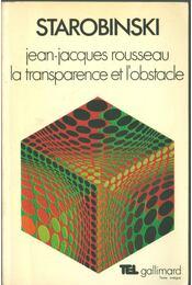 Jean-Jacques Rousseau / La transparence et l'obsracle - Starobinski, Jean - Régikönyvek
