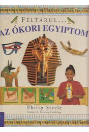 Feltárul... Az ókori Egyiptom - Steele, Philip - Régikönyvek