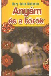 Anyám és a török - Stefaniak, Mary Helen - Régikönyvek