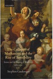 The Collapse of Mechanism and the Rise of Sensibility - Stephen Gaukroger - Régikönyvek