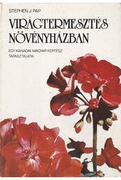 Virágtermesztés növényházban - Stephen J. Pap - Régikönyvek