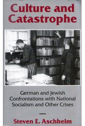 Culture and Catastrophe: German and Jewish Confrontations With National Socialism and Other Crises - Steven E. Aschheim - Régikönyvek