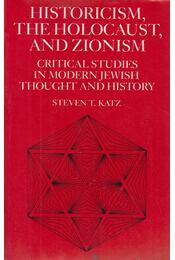 Historicism, the Holocaust and Zionism - Steven T. Katz - Régikönyvek