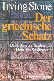 Der griechische Schatz – Das Leben von Sophia und Heinrich Schliemann - Stone, Irving - Régikönyvek