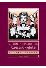 CAESAROK ÉLETE - IFJÚSÁGI KÖNYVEK - Suetonius Tranquillus - Régikönyvek