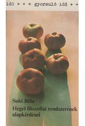 Hegel filozófiai rendszerének alapkérdései - Suki Béla - Régikönyvek