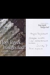 Hogy legyek hűséges fiad? (Ungvári Tamásnak dedikált) - Sumonyi Zoltán - Régikönyvek