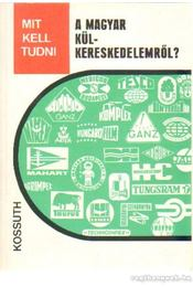 Mit kell tudni a magyar külkereskedelemről? - Svéd András - Régikönyvek