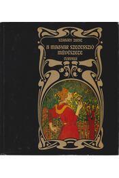 A magyar szecesszió művészete - Szabadi Judit - Régikönyvek