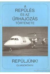 A repülés és az űrhajózás története - Repüljünk! - Szabó Attila - Régikönyvek