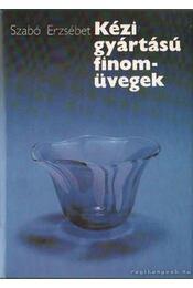 Kézi gyártású finomüvegek - Szabó Erzsébet - Régikönyvek