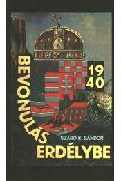 Bevonulás Erdélybe 1940 - Szabó K. Sándor - Régikönyvek