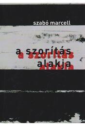 A szorítás alakja - Szabó Marcell - Régikönyvek