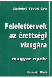 Felelettervek az érettségi vizsgára - magyar nyelv - Szabóné Tóvári Éva - Régikönyvek