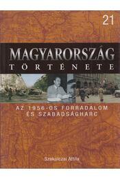 Az 1956-os forradalom és szabadságharc - Szakolczai Attila - Régikönyvek
