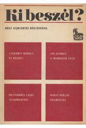 Ki beszél? - Szakonyi Károly, Sós György, Mesterházi Lajos, Hubay Miklós - Régikönyvek