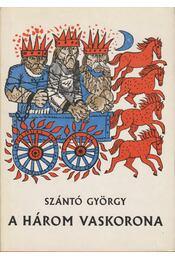 A három vaskorona - Szántó György - Régikönyvek