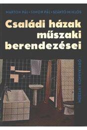 Családi házak műszaki berendezései - Szántó Miklós, Simon Pál, Marton Pál - Régikönyvek
